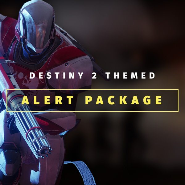 Destiny 2 Themed Alert Package